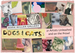 Dogs & Cats, Mark Miller Gallery, NYC, April 5th - May 3rd, 2015